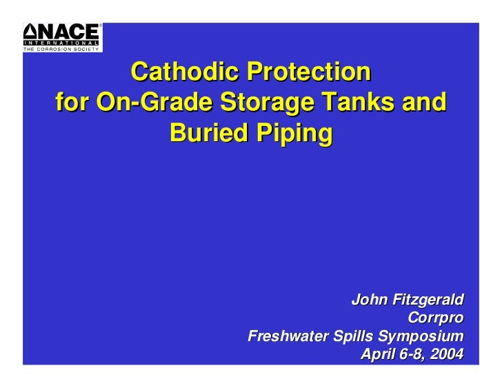 Cathodic Protectionfor On-Grade Storage Tanks and         Buried Piping                           John Fitzgerald         ...