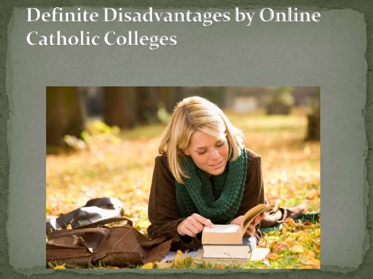If you are planning to avail online catholic colleges,you should also focus on some disadvantages that canpossibly give yo...