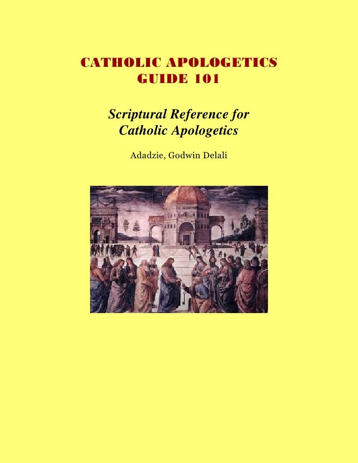 CATHOLIC APOLOGETICS      GUIDE 101    Scriptural Reference for    Catholic Apologetics      Adadzie, Godwin Delali