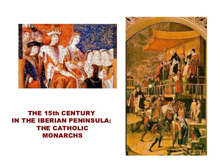 THE 15th CENTURY  IN THE IBERIAN PENINSULA:  THE CATHOLIC MONARCHS