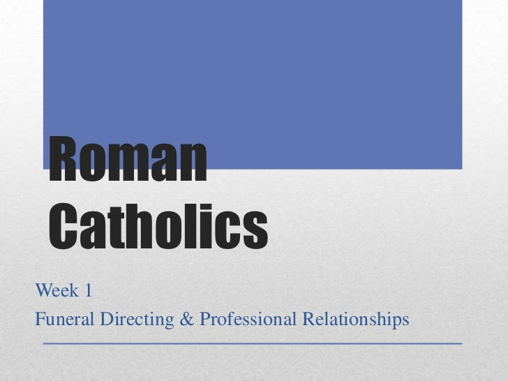 Roman CatholicsWeek 1Funeral Directing & Professional Relationships
