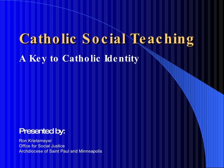 Catholic Social Teaching <ul><li>A Key to Catholic Identity </li></ul>Presented by: Ron Krietemeyer Office for Social Just...