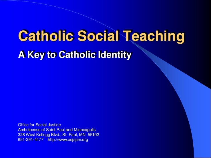 Catholic Social TeachingA Key to Catholic IdentityOffice for Social JusticeArchdiocese of Saint Paul and Minneapolis328 We...