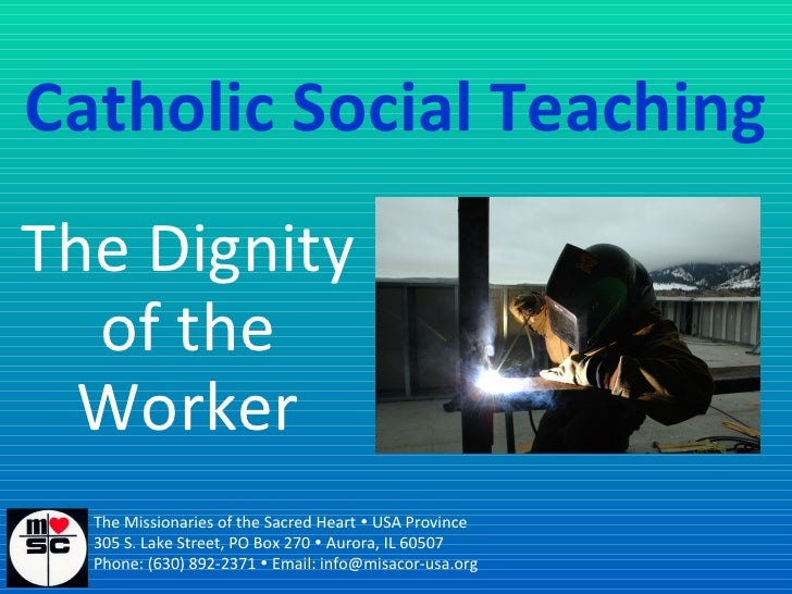 Catholic Social Teaching The Dignity of the Worker The Missionaries of the Sacred Heart    USA Province 305 S. Lake Stree...