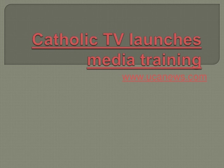 Catholic TV launches media training<br />www.ucanews.com<br />