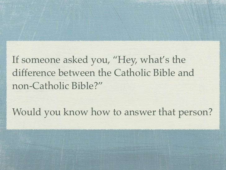 "If someone asked you, ""Hey, what's thedifference between the Catholic Bible andnon-Catholic Bible?""Would you know how to a..."