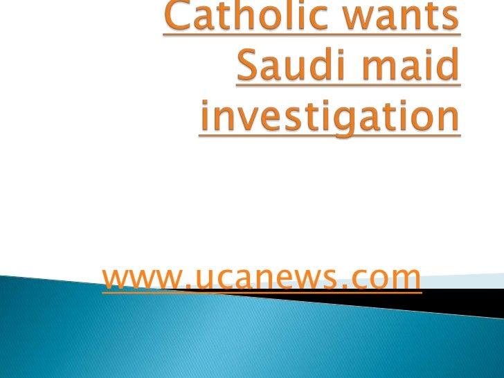 Catholic wants saudi maid investigation