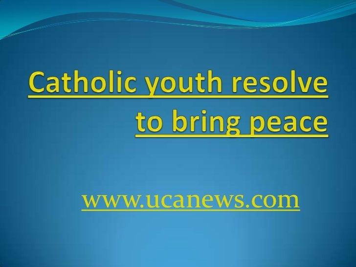 Catholic youth resolve to bring peace<br />www.ucanews.com<br />