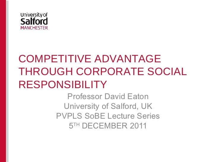 COMPETITIVE ADVANTAGE THROUGH CORPORATE SOCIAL RESPONSIBILITY Professor David Eaton University of Salford, UK PVPLS SoBE L...