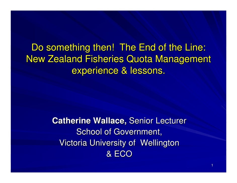 Do something then! The End of the Line: New Zealand Fisheries Quota Management          experience & lessons.          Cat...