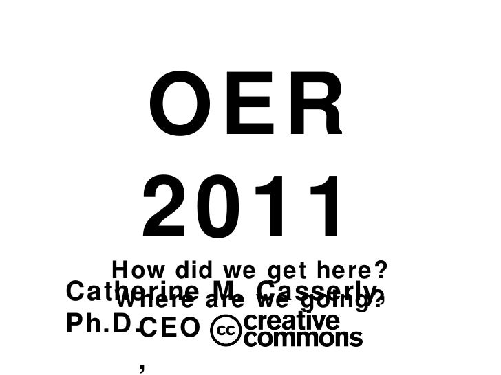 Catherine M. Casserly, Ph.D. OER 2011 How did we get here? Where are we going? CEO,