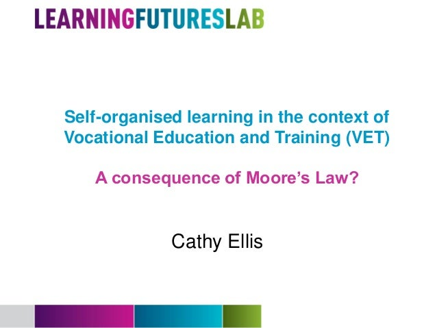 Self-organised Learning in the context of Vocational Education and Training (VET) - a consequence of Moore´s Law? (By Cathy Ellis)