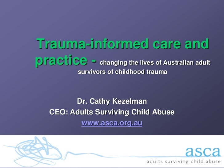 Trauma-informed care andpractice - changing the lives of Australian adult           survivors of childhood trauma         ...