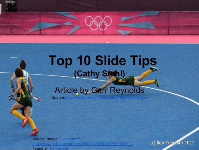 Top 10 Slide Tips (Cathy Stahl) Article by Garr Reynolds Source: http://www.garrreynolds.com/preso-tips/design/ Source: Im...