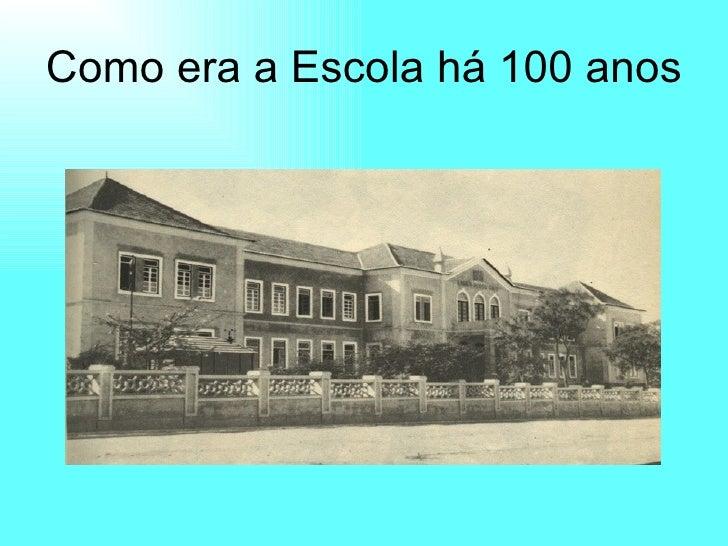 Como era a Escola há 100 anos