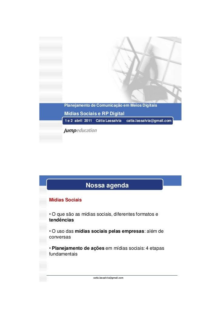 27/03/2011       Planejamento de Comunicação em Meios Digitais       Mídias Sociais e RP Digital       1 e 2 abril 2011   ...