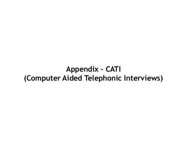 Appendix – CATI (Computer Aided Telephonic Interviews)
