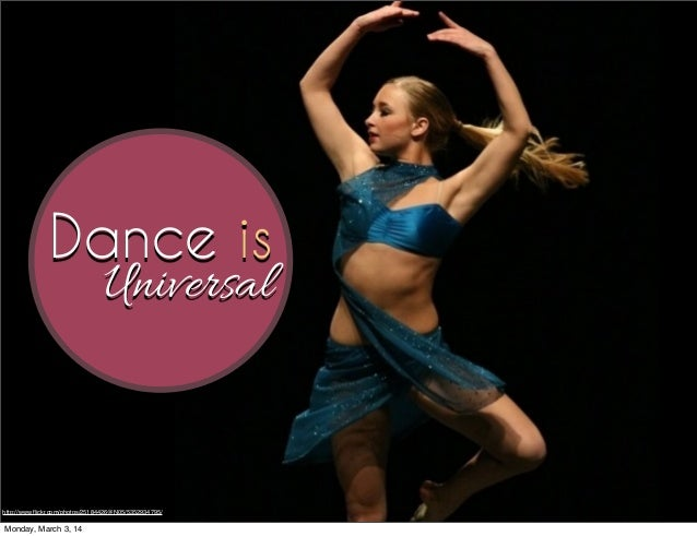 Dance is Universal  http://www.flickr.com/photos/25184426@N05/5352934795/  Monday, March 3, 14