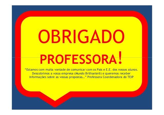 """OBRIGADOPROFESSORA!PROFESSORA!""""Estamos com muita vontade de comunicar com os Pais e E.E. dos nossos alunos.Descobrimos a v..."""