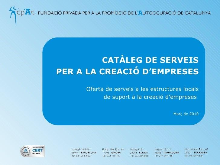 CATÀLEG DE SERVEIS PER A LA CREACIÓ D'EMPRESES Oferta de serveis a les estructures locals de suport a la creació d'emprese...