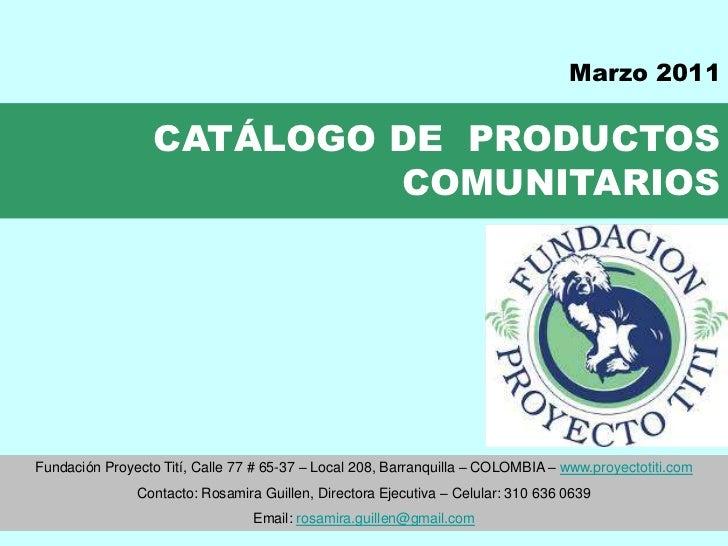 Marzo 2011                  CATÁLOGO DE PRODUCTOS                           COMUNITARIOSFundación Proyecto Tití, Calle 77 ...
