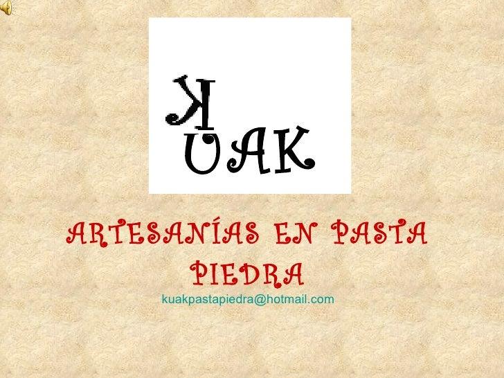 UAK ARTESANÍAS EN PASTA PIEDRA [email_address]
