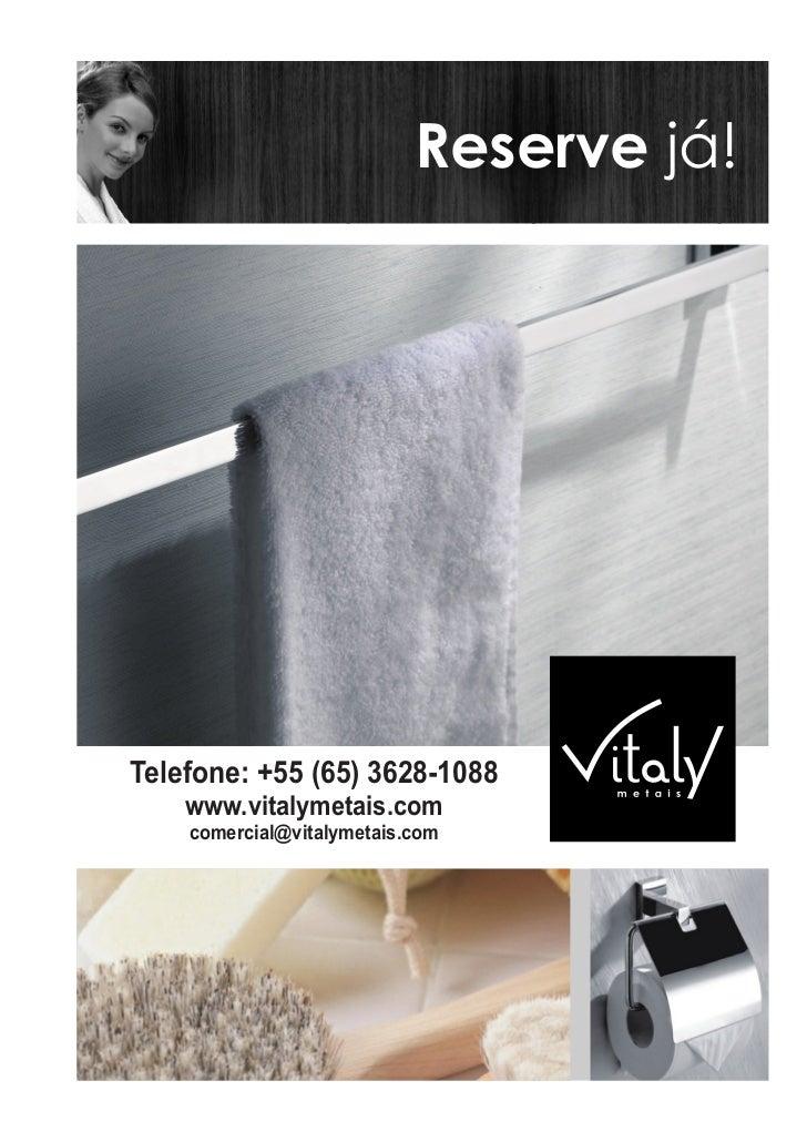 Reserve já!Telefone: +55 (65) 3628-1088    www.vitalymetais.com    comercial@vitalymetais.com