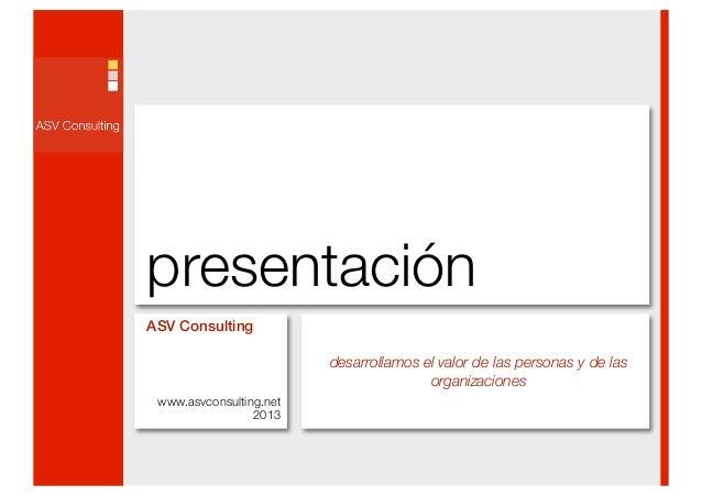 presentaciónASV Consulting                         desarrollamos el valor de las personas y de las                        ...