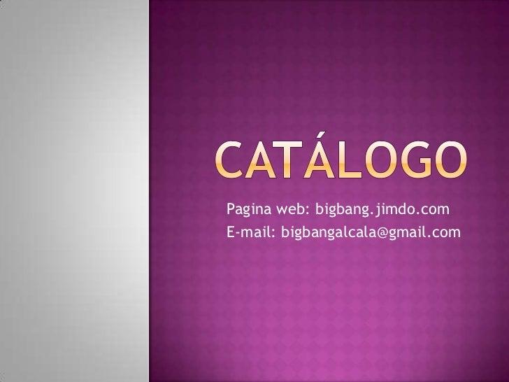 CATÁLOGO<br />Pagina web: bigbang.jimdo.com<br />E-mail: bigbangalcala@gmail.com<br />
