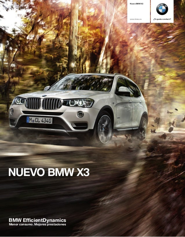 ¿Te gusta conducir?  Nuevo BMW X  www.bmw.es  NUEVO BMW X  BMW Effi cientDynamics  Menor consumo. Mejores prestaciones