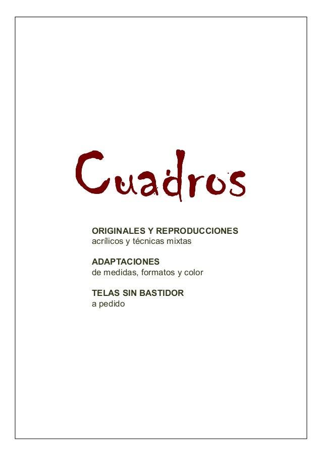 Cuadros  ORIGINALES Y REPRODUCCIONES  acrílicos y técnicas mixtas  ADAPTACIONES  de medidas, formatos y color  TELAS SIN B...