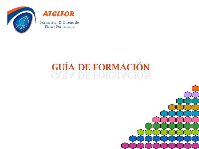 Formación & Diseño de   Planes Formativos      GUÍA DE FORMACIÓN