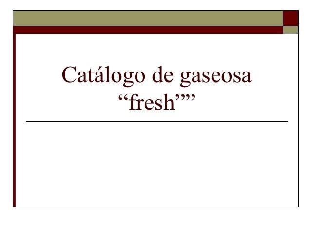 """Catálogo de gaseosa      """"fresh"""""""""""