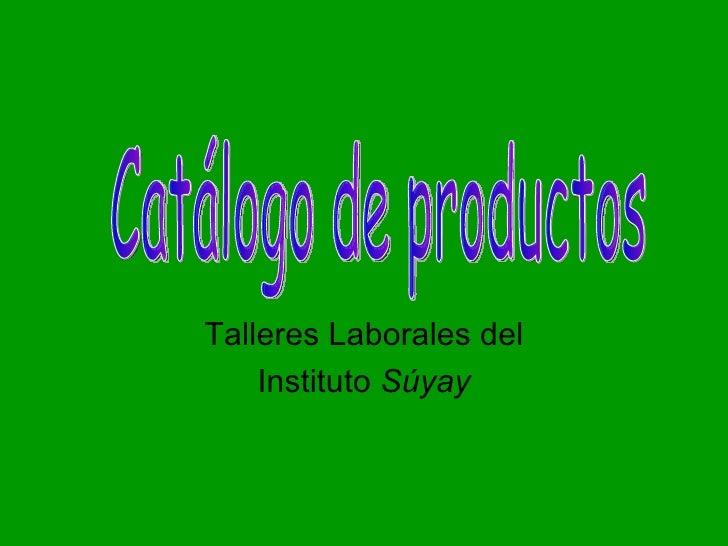 Talleres Laborales del Instituto  Súyay Catálogo de productos