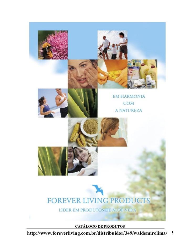 CATÁLOGO DE PRODUTOS http://www.foreverliving.com.br/distribuidor/349/waldemirolima/   1