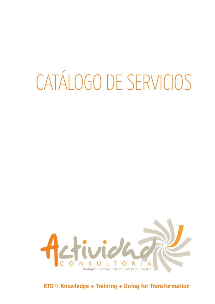 CATÁLOGO DE SERVICIOS               Badajoz · Cáceres · Lisboa · Madrid · Sevilla KTD©: Knowledge + Training + Doing for T...