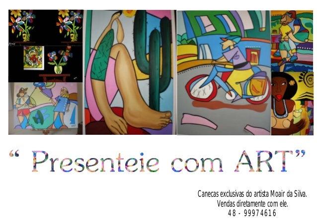 Canecas exclusivas do artista Moair da Silva.Vendas diretamente com ele.48 - 99974616