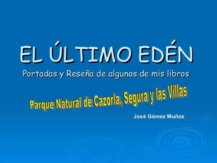 EL ÚLTIMO EDÉN Portadas y Reseña de algunos de mis libros Parque Natural de Cazorla, Segura y las Villas José Gómez Muñoz