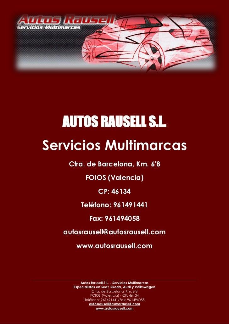 AUTOS RAUSELL S.L.Servicios Multimarcas    Ctra. de Barcelona, Km. 68           FOIOS (Valencia)                   CP: 461...