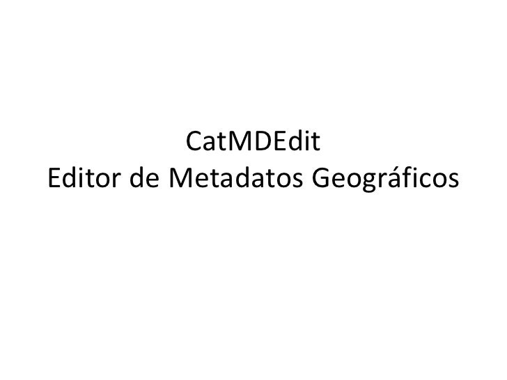 CatMDEditEditor de Metadatos Geográficos<br />