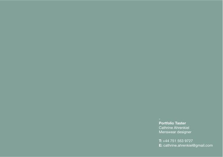- Portfolio Taster Cathrine Ahrenkiel Menswear designer  T: +44 751 553 9727 E: cathrine.ahrenkiel@gmail.com