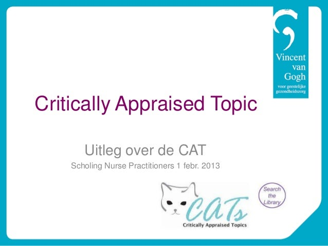 Critically Appraised Topic       Uitleg over de CAT    Scholing Nurse Practitioners 1 febr. 2013