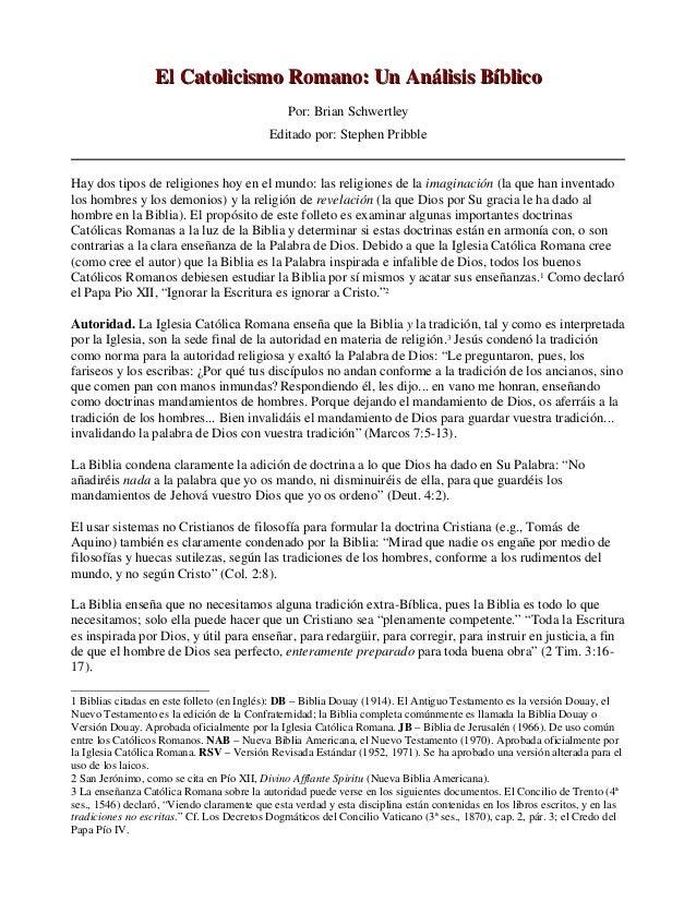 El Catolicismo Romano: Un Análisis BíblicoEl Catolicismo Romano: Un Análisis Bíblico Por: Brian Schwertley Editado por: St...