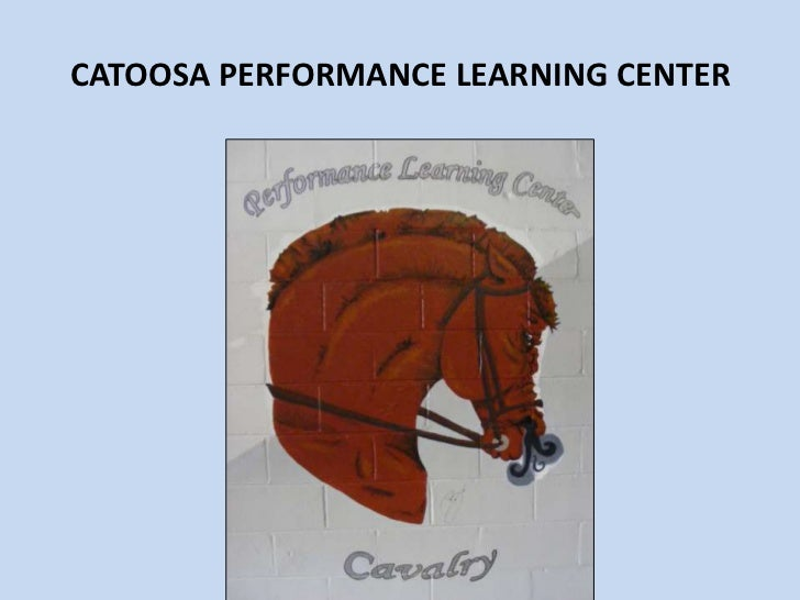 CATOOSA PERFORMANCE LEARNING CENTER  <br />