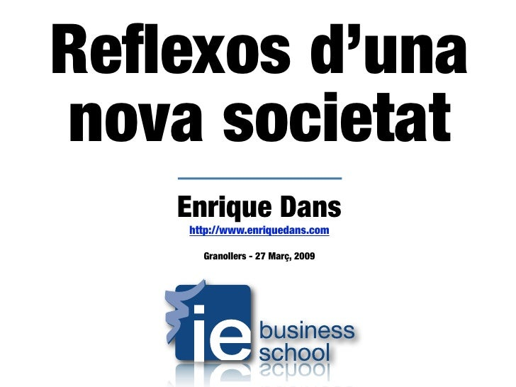Reflexos d'una nova societat    Enrique Dans     http://www.enriquedans.com        Granollers - 27 Març, 2009