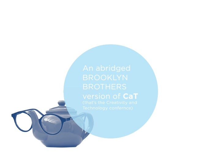 An abridged BROOKLYN BROTHERS version of CaT (that's the Creativity and Technology confernce)