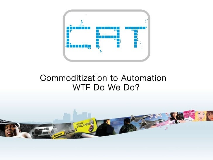 Commoditization to Automation: WTF Do We Do?