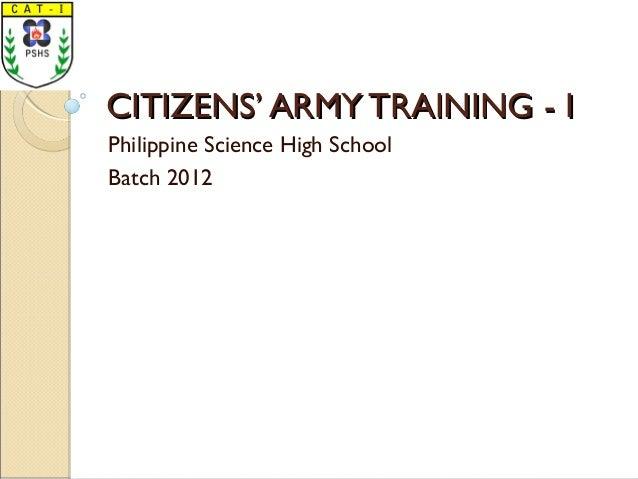 CITIZENS' ARMYTRAINING - ICITIZENS' ARMYTRAINING - I Philippine Science High School Batch 2012