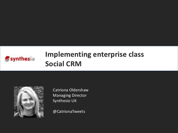 Implementingenterpriseclass Social CRM<br />Catriona Oldershaw<br />Managing Director<br />Synthesio UK<br />@CatrionaTwee...