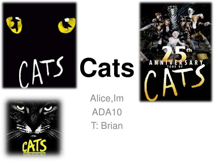 Cats<br />Alice,Im<br />ADA10<br />T: Brian<br />